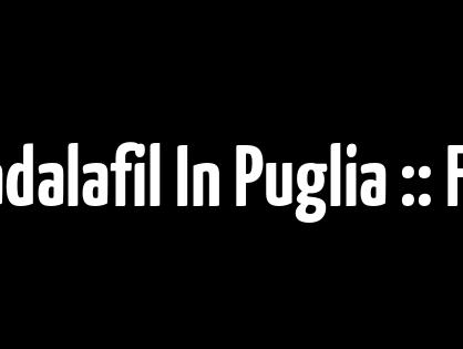 Dove Acquistare Tadalafil In Puglia :: Farmaci generici Farmacia :: Consegna in tutto il mondo (3-7 giorni)