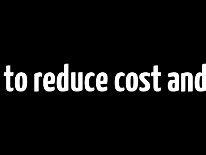 How to reduce cost and risk