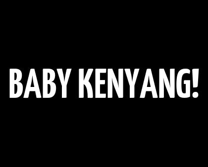 BABY KENYANG!