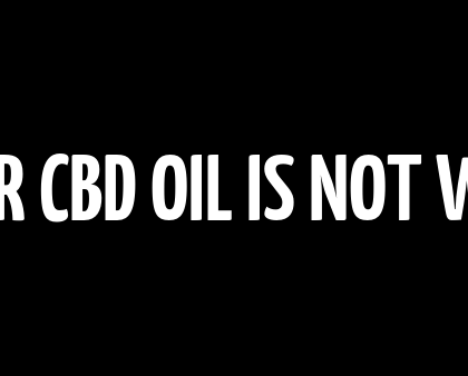 HERE IS WHY YOUR CBD OIL IS NOT WORKING FOR YOU