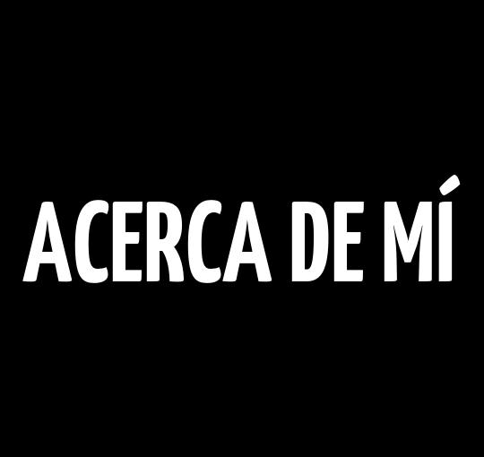 ACERCA DE MÍ