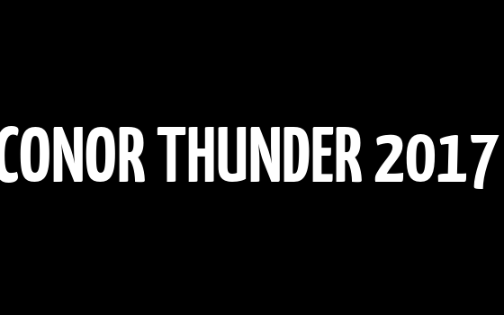 CONOR THUNDER 2017 – Coming soon…