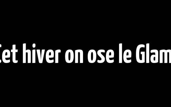Cet hiver on ose le Glam!