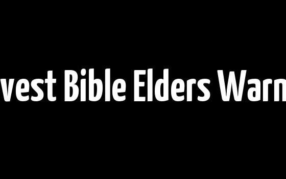 Harvest Bible Elders Warning