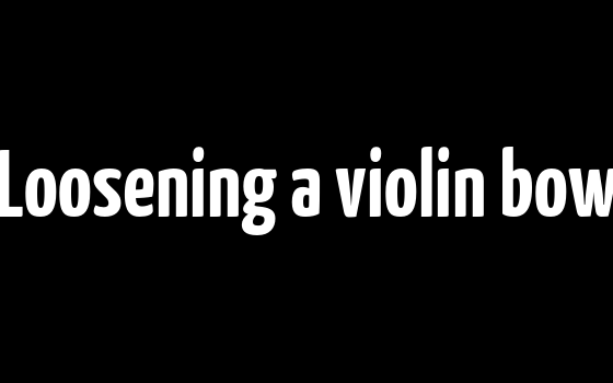 Loosening a violin bow