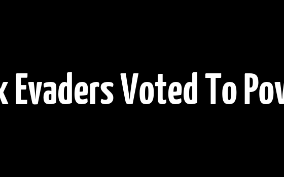 Tax Evaders Voted To Power