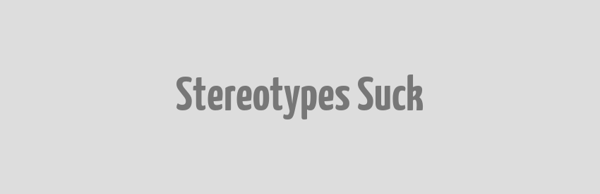 Stereotypes Suck